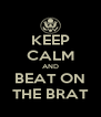 KEEP CALM AND BEAT ON THE BRAT - Personalised Poster A4 size