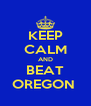 KEEP CALM AND BEAT OREGON  - Personalised Poster A4 size