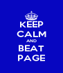 KEEP CALM AND BEAT PAGE - Personalised Poster A4 size