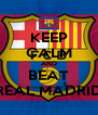 KEEP CALM AND BEAT REAL MADRID - Personalised Poster A4 size