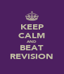 KEEP CALM AND BEAT REVISION - Personalised Poster A4 size