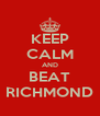KEEP CALM AND BEAT RICHMOND - Personalised Poster A4 size