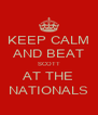 KEEP CALM AND BEAT SCOTT AT THE NATIONALS - Personalised Poster A4 size
