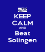 KEEP CALM AND Beat Solingen - Personalised Poster A4 size