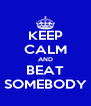 KEEP CALM AND BEAT SOMEBODY - Personalised Poster A4 size