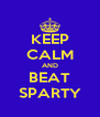 KEEP CALM AND BEAT SPARTY - Personalised Poster A4 size