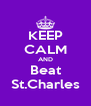 KEEP CALM AND Beat St.Charles - Personalised Poster A4 size