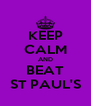 KEEP CALM AND BEAT ST PAUL'S - Personalised Poster A4 size