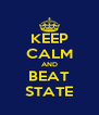 KEEP CALM AND BEAT STATE - Personalised Poster A4 size