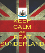 KEEP CALM AND BEAT SUNDERLAND - Personalised Poster A4 size