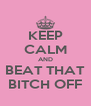 KEEP CALM AND BEAT THAT BITCH OFF - Personalised Poster A4 size