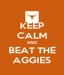 KEEP CALM AND BEAT THE AGGIES - Personalised Poster A4 size