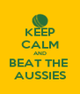 KEEP CALM AND BEAT THE  AUSSIES - Personalised Poster A4 size