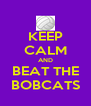 KEEP CALM AND BEAT THE BOBCATS - Personalised Poster A4 size
