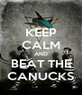 KEEP CALM AND BEAT THE CANUCKS - Personalised Poster A4 size