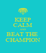 KEEP CALM AND BEAT THE  CHAMPION - Personalised Poster A4 size