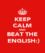 KEEP CALM AND BEAT THE  ENGLISH:) - Personalised Poster A4 size