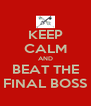 KEEP CALM AND BEAT THE FINAL BOSS - Personalised Poster A4 size