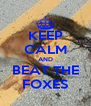 KEEP CALM AND BEAT THE FOXES - Personalised Poster A4 size