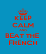 KEEP CALM AND BEAT THE  FRENCH - Personalised Poster A4 size