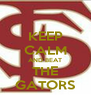 KEEP CALM AND BEAT THE GATORS - Personalised Poster A4 size