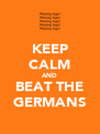 KEEP CALM AND BEAT THE GERMANS - Personalised Poster A4 size