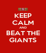 KEEP CALM AND BEAT THE GIANTS - Personalised Poster A4 size