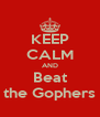 KEEP CALM AND Beat the Gophers - Personalised Poster A4 size