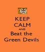 KEEP CALM AND Beat the  Green Devils  - Personalised Poster A4 size