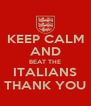 KEEP CALM AND BEAT THE ITALIANS THANK YOU - Personalised Poster A4 size