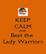 KEEP CALM AND Beat the  Lady Warriors - Personalised Poster A4 size