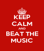 KEEP CALM AND BEAT THE MUSIC - Personalised Poster A4 size