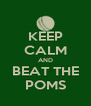 KEEP CALM AND BEAT THE POMS - Personalised Poster A4 size