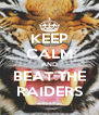 KEEP CALM AND BEAT THE RAIDERS - Personalised Poster A4 size
