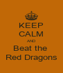 KEEP CALM AND Beat the  Red Dragons - Personalised Poster A4 size