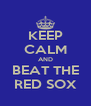 KEEP CALM AND BEAT THE RED SOX - Personalised Poster A4 size