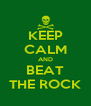 KEEP CALM AND BEAT THE ROCK - Personalised Poster A4 size