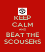 KEEP CALM AND BEAT THE SCOUSERS - Personalised Poster A4 size