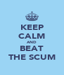 KEEP CALM AND BEAT THE SCUM - Personalised Poster A4 size