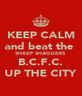 KEEP CALM and beat the  SHEEP SHAGGERS B.C.F.C. UP THE CITY - Personalised Poster A4 size