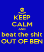 KEEP CALM AND beat the shit OUT OF BEN - Personalised Poster A4 size