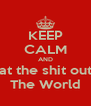 KEEP CALM AND Beat the shit out of The World - Personalised Poster A4 size