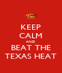 KEEP CALM AND BEAT THE TEXAS HEAT - Personalised Poster A4 size
