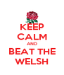KEEP CALM AND BEAT THE WELSH - Personalised Poster A4 size