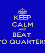 KEEP CALM AND BEAT  'TO QUARTERS' - Personalised Poster A4 size