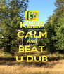 KEEP CALM AND BEAT U DUB - Personalised Poster A4 size