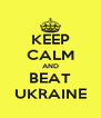 KEEP CALM AND BEAT UKRAINE - Personalised Poster A4 size