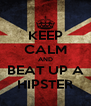KEEP CALM AND BEAT UP A HIPSTER - Personalised Poster A4 size