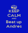 KEEP CALM AND Beat up Andres - Personalised Poster A4 size