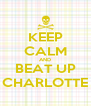 KEEP CALM AND BEAT UP CHARLOTTE - Personalised Poster A4 size